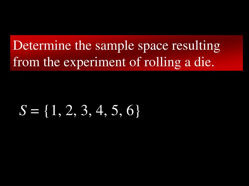 Determine the sample space resulting from the experiment of rolling a die.