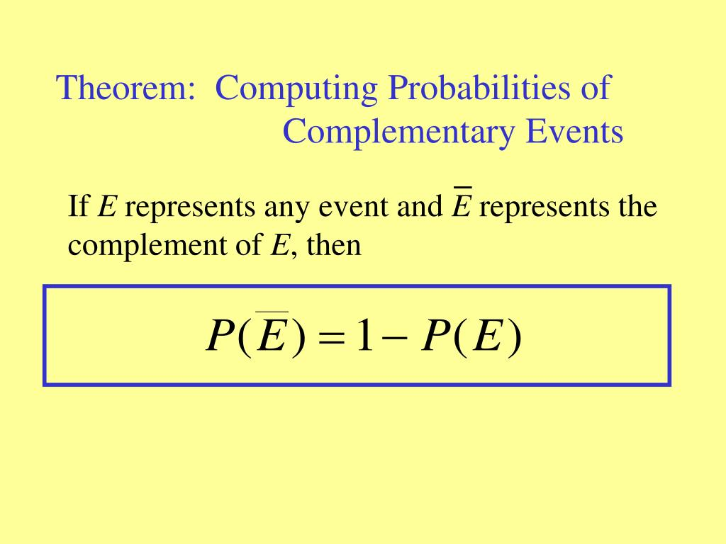 Theorem:  Computing Probabilities of    			 Complementary Events