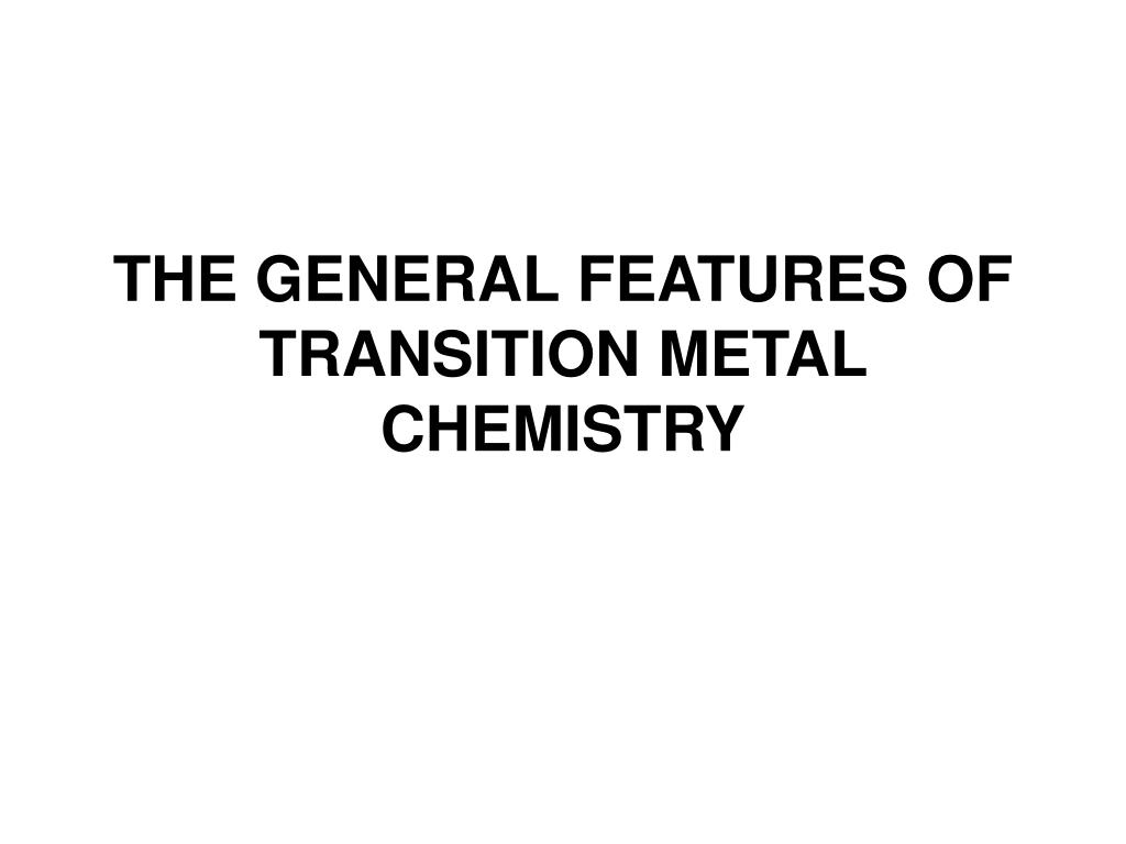 the general features of t ransition metal chemistry l.