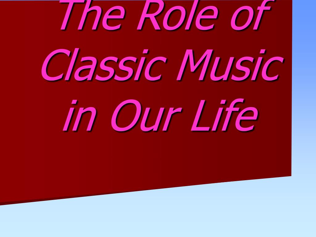 the role of classic music in our life l.
