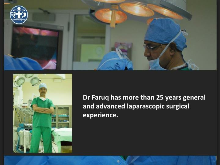 Dr Faruq has more than 25 years general and advanced laparascopic surgical experience.