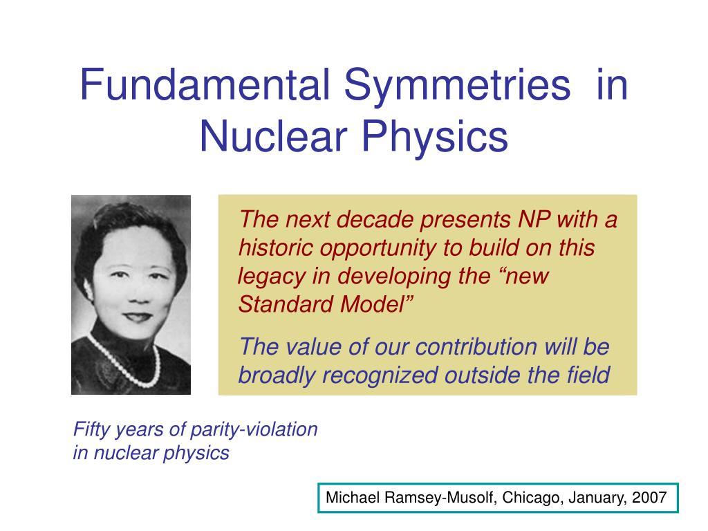 fundamental symmetries in nuclear physics l.