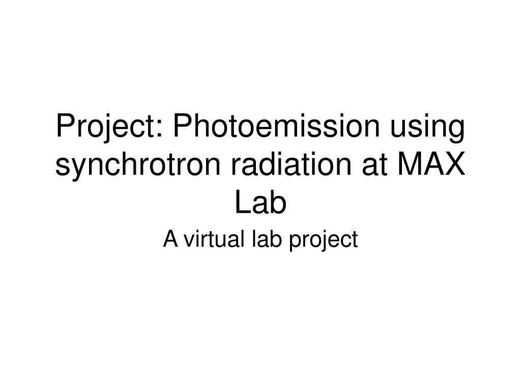 project photoemission using synchrotron radiation at max lab l.