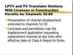 lptv and tv translator stations with licenses or construction permits for channels 52 69