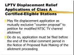 lptv displacement relief applications of class a certified eligible stations
