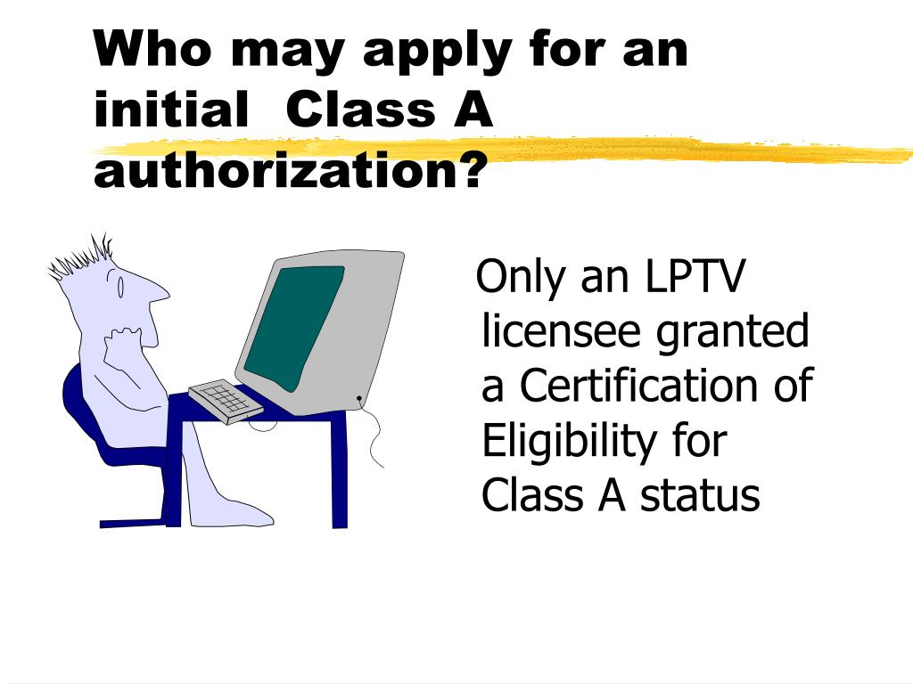 Who may apply for an initial  Class A authorization?