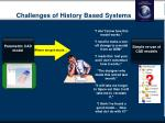 challenges of history based systems