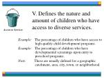 v defines the nature and amount of children who have access to diverse services