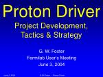 proton driver project development tactics strategy