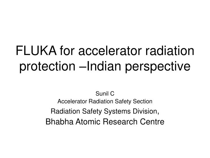 Fluka for accelerator radiation protection indian perspective