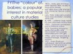 fyithe colour of babies a popular interest in material culture studies