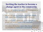 inviting the teacher to become a change agent in the community