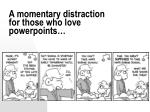 a momentary distraction for those who love powerpoints
