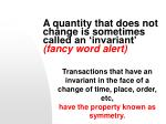 a quantity that does not change is sometimes called an invariant fancy word alert