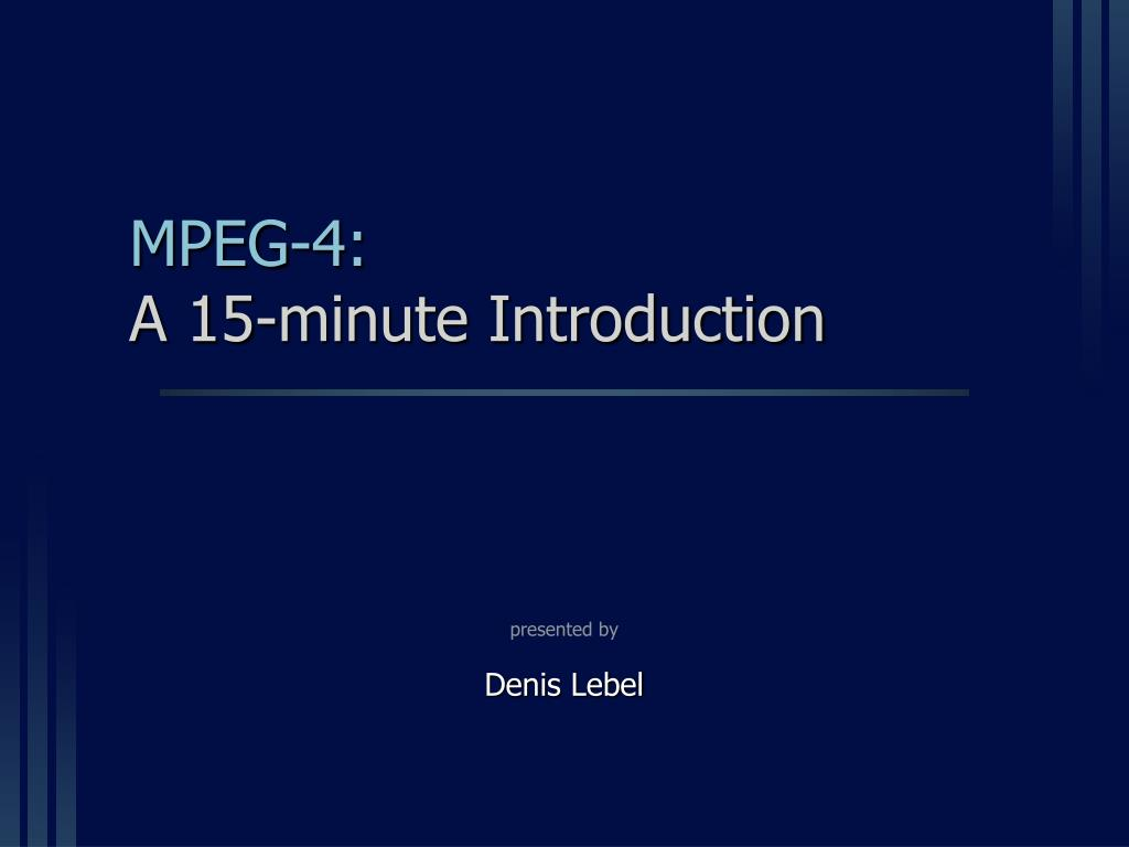mpeg 4 a 15 minute introduction l.