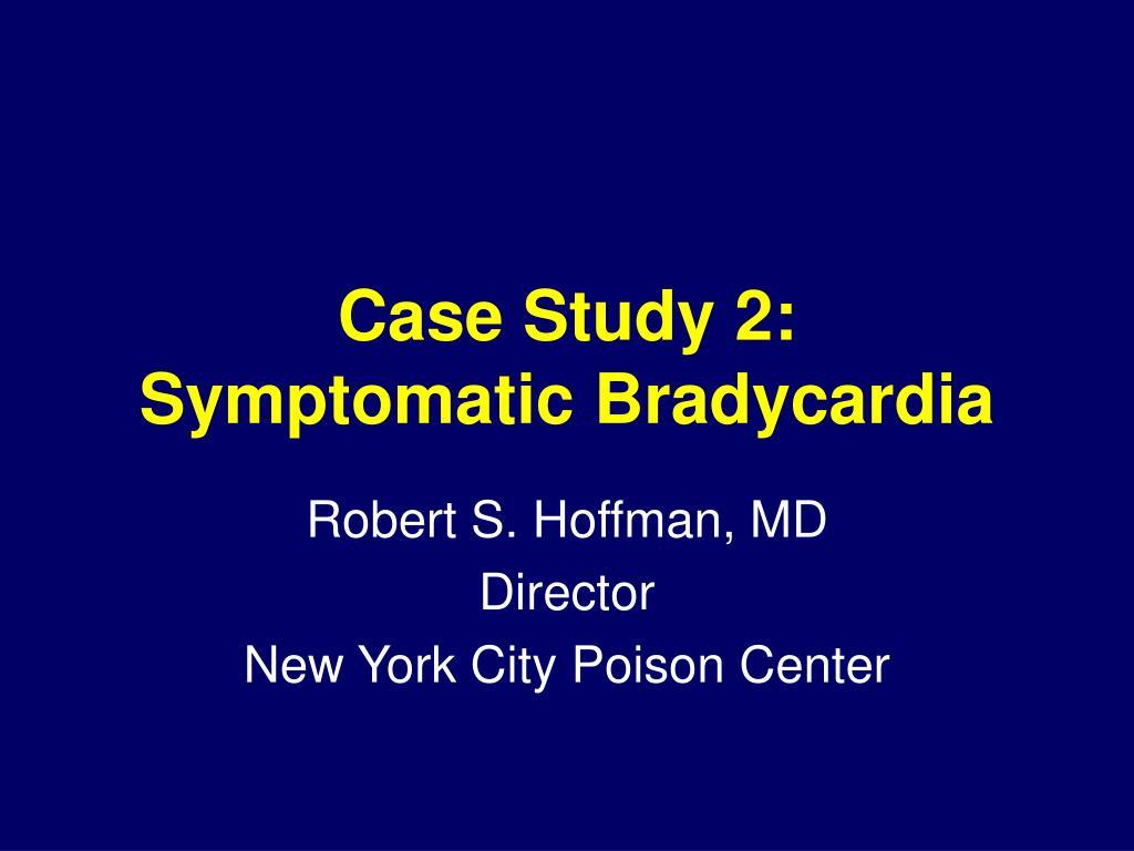 case study 2 symptomatic bradycardia l.