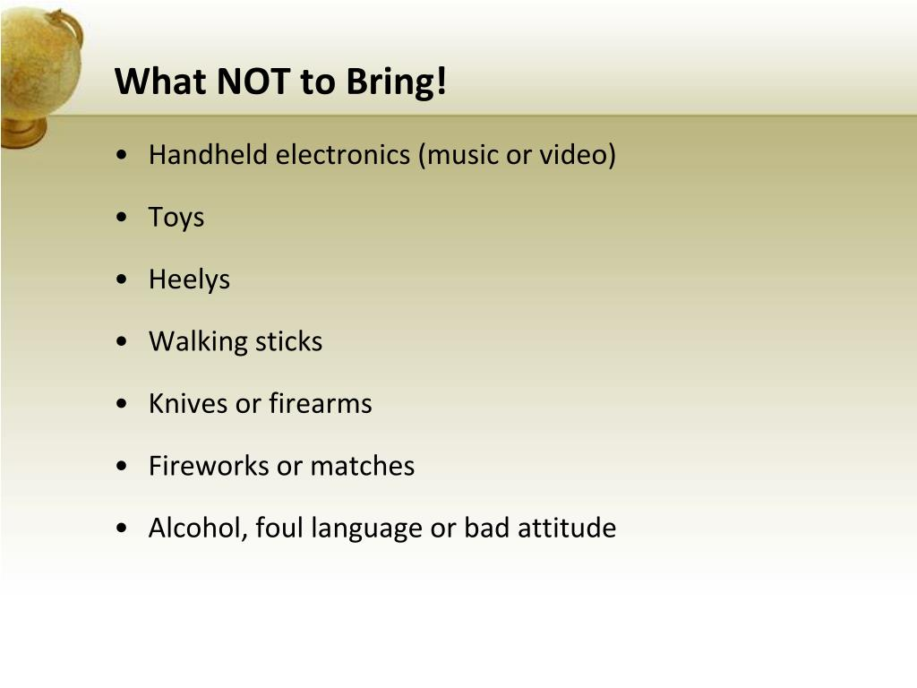 What NOT to Bring!