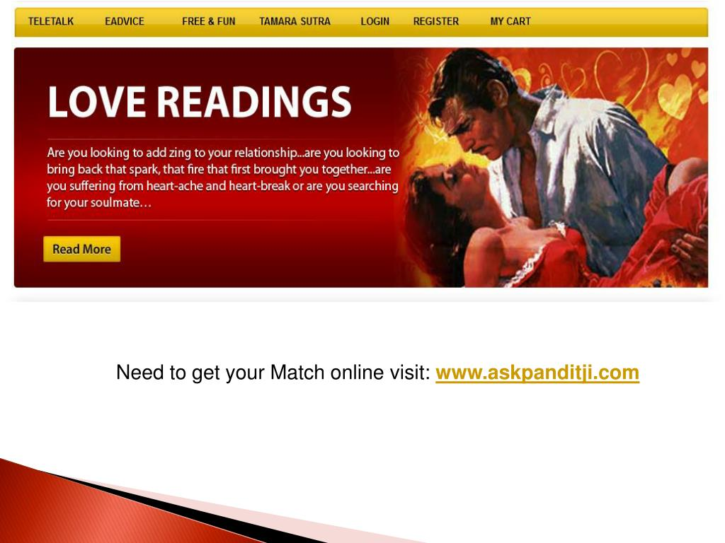 Need to get your Match online visit: