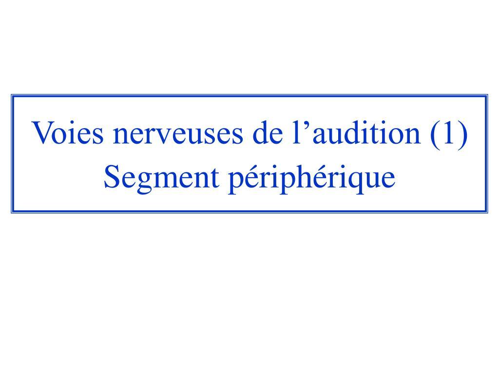 voies nerveuses de l audition 1 segment p riph rique l.