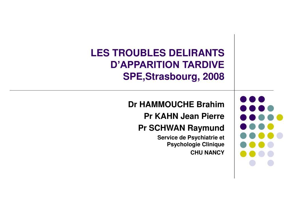 les troubles delirants d apparition tardive spe strasbourg 2008 l.