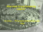 what does group drumming require