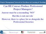 can he courses produce professional project managers