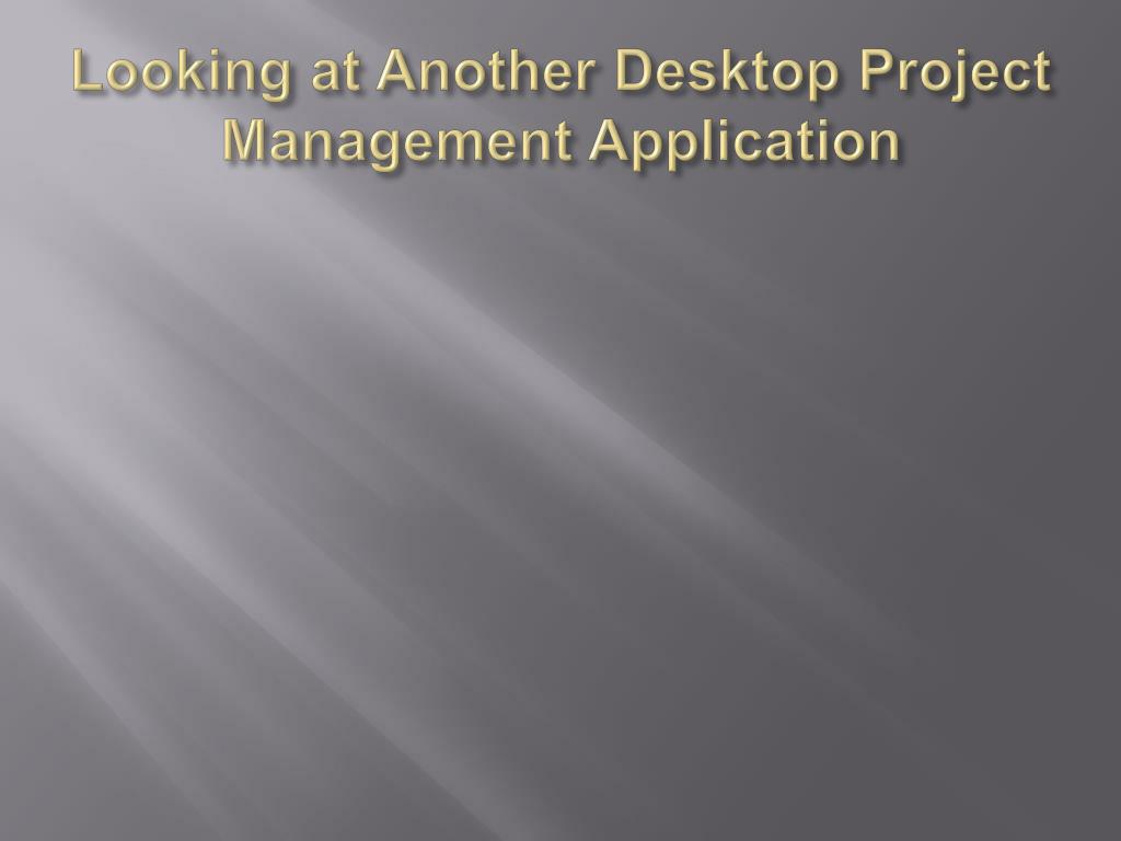 looking at another desktop project management application l.