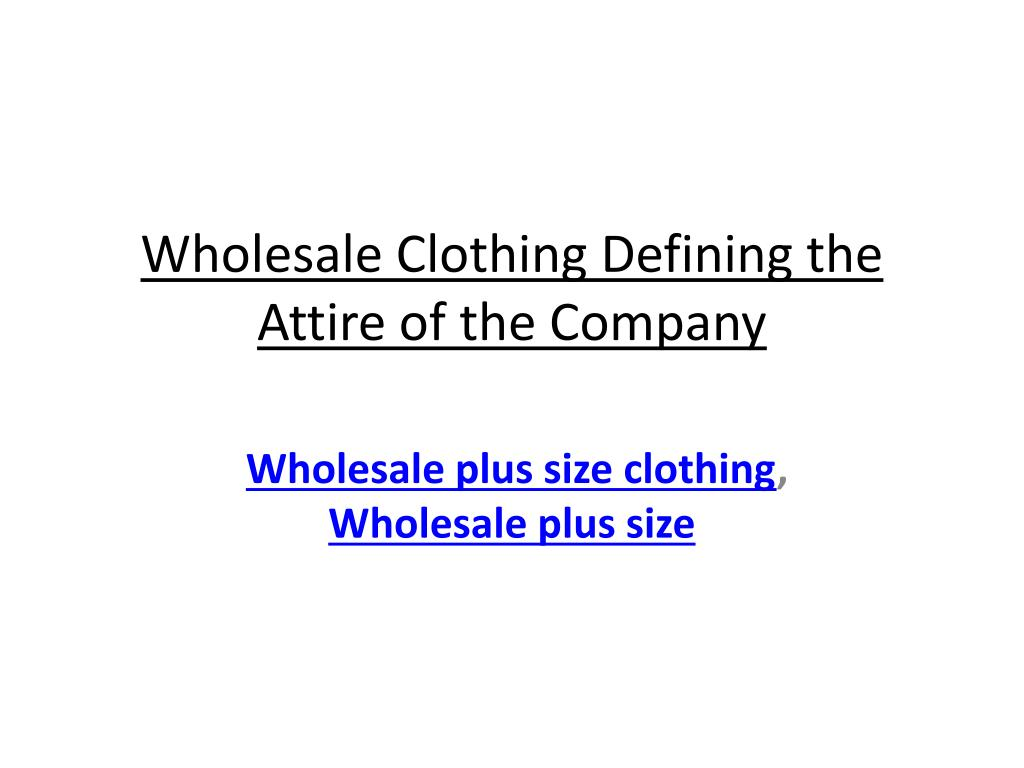 wholesale clothing defining the attire of the company l.