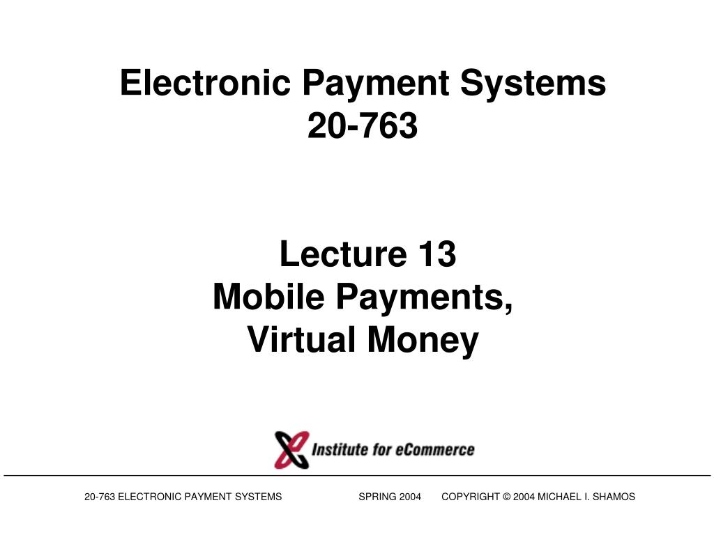 electronic payment systems 20 763 lecture 13 mobile payments virtual money l.