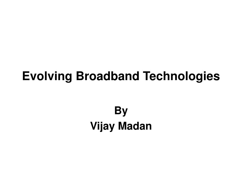 evolving broadband technologies l.