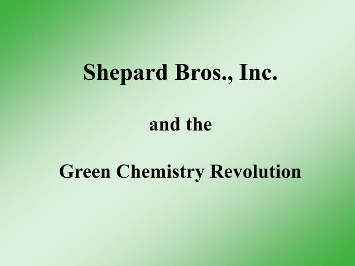 Shepard bros inc and the green chemistry revolution