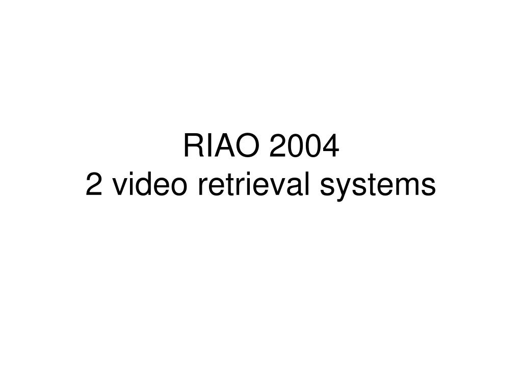 riao 2004 2 video retrieval systems l.