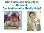 but homeland security is different can mathematics really help