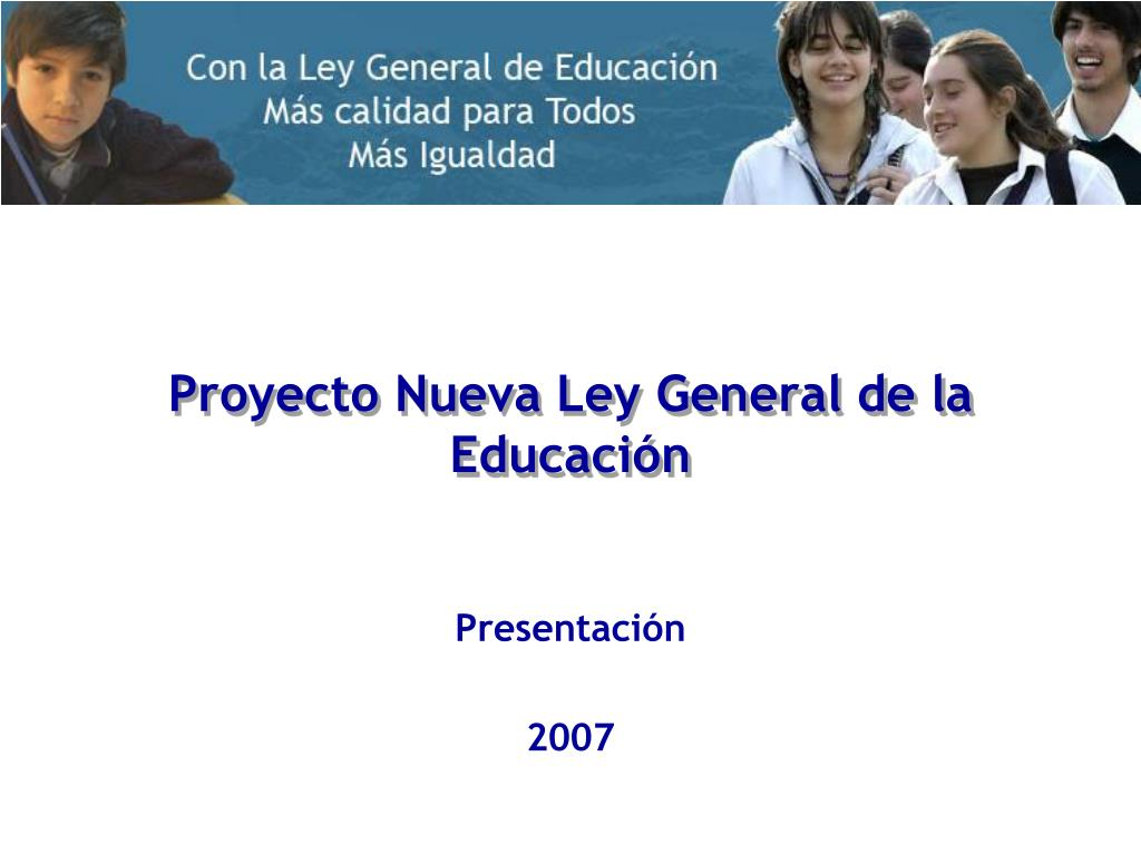 proyecto nueva ley general de la educaci n l.