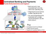 centralized banking and payments funds disbursements and capture