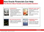 how oracle financials can help the world s most flexible and complete solution
