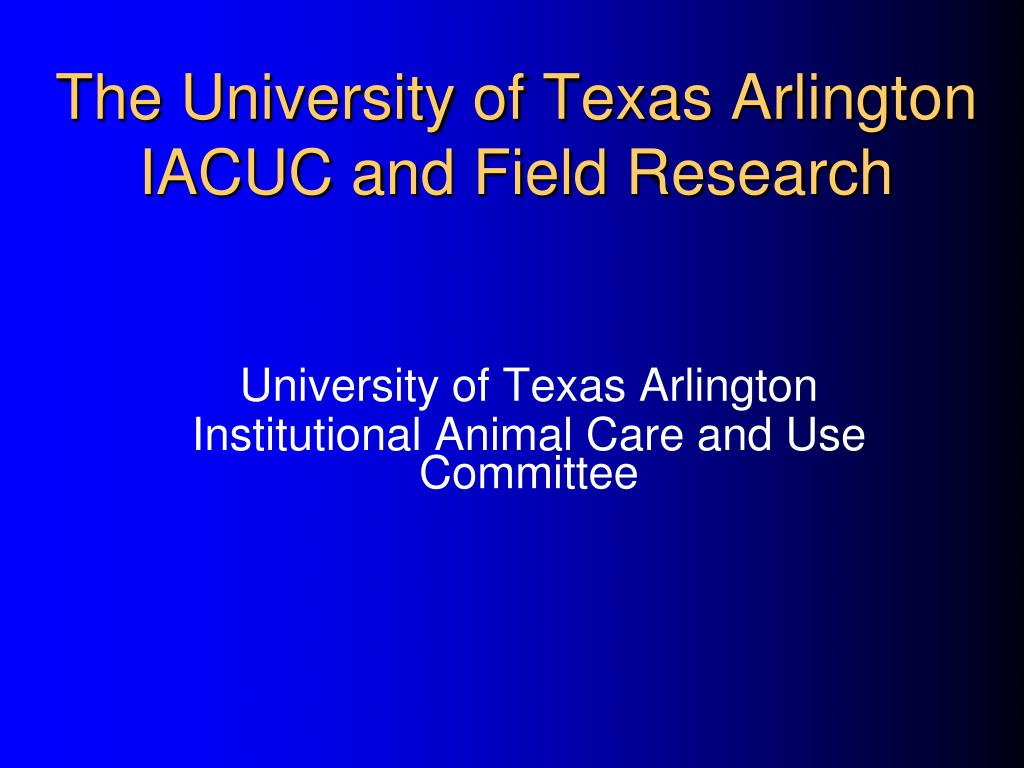the university of texas arlington iacuc and field research l.