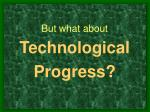 but what about technological progress