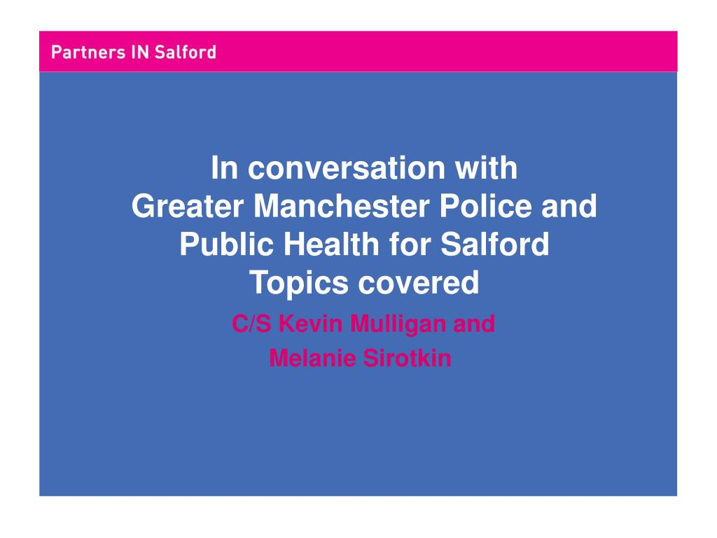 in conversation with greater manchester police and public health for salford topics covered l.