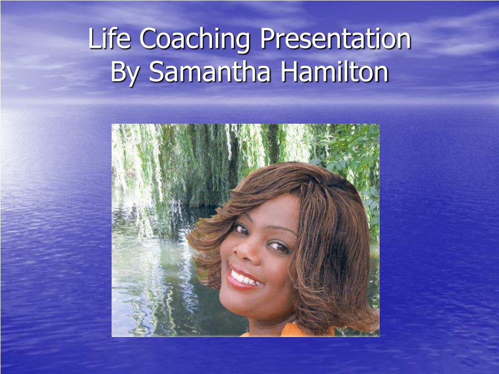 life coaching presentation by samantha hamilton l.