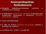 aminoacidopatias fenilcetonuria