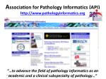a ssociation for pathology informatics api http www pathologyinformatics org