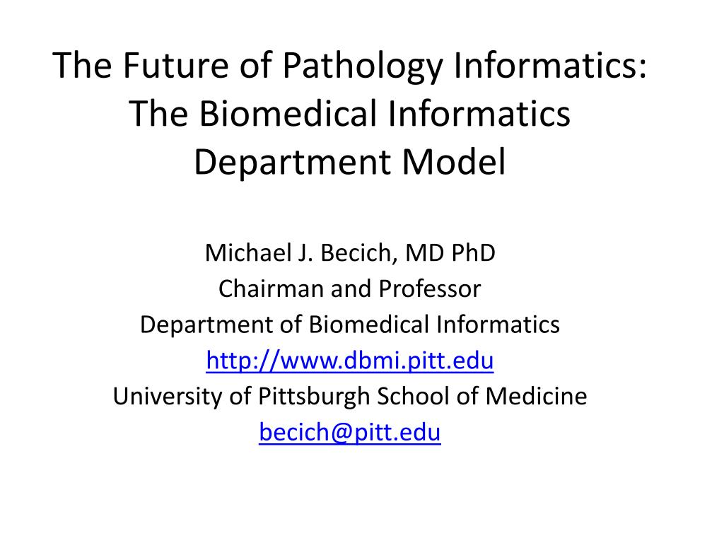 the future of pathology informatics the biomedical informatics department model l.
