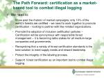 the path forward certification as a market based tool to combat illegal logging