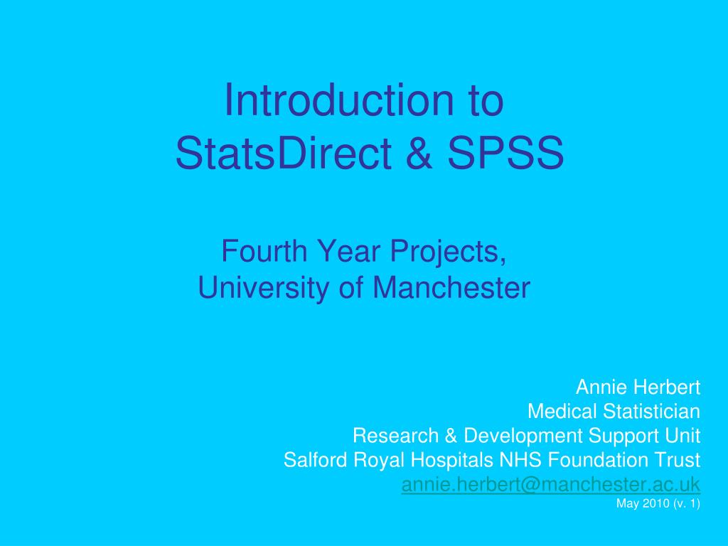 introduction to statsdirect spss fourth year projects university of manchester l.