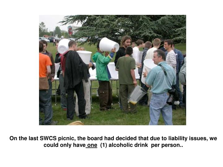 On the last SWCS picnic, the board had decided that due to liability issues, we could only have