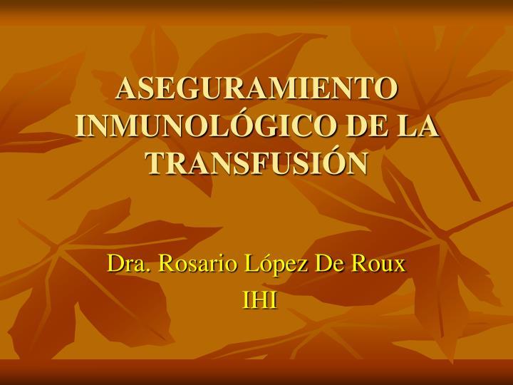 aseguramiento inmunol gico de la transfusi n n.