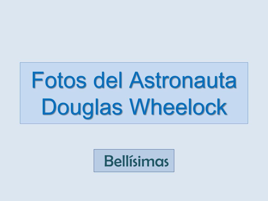 fotos del astronauta douglas wheelock l.