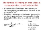 the formula for finding an area under a curve when the curve line is not flat