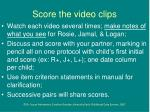 score the video clips